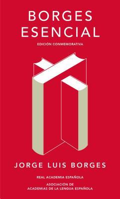 Borges Esencial. Edición Conmemorativa / Essential Borges: Commemorative Edition by Jorge Luis Borges