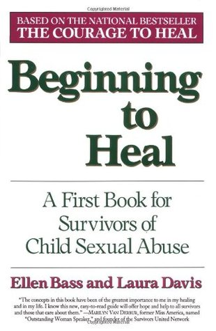 Beginning to Heal: First Steps for Women Survivors of Child Sexual Abuse by Laura Davis, Ellen Bass