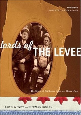 Lords of the Levee: The Story of Bathhouse John and Hinky Dink by Bette Jore, Rick Kogan, Herman Kogan, Lloyd Wendt