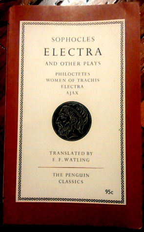 Electra and Other Plays. Ajax, Electra, Women of Trachis Philoctetes by E.F. Watling, Sophocles