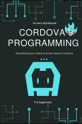 Cordova 9 Programming: Everything you need to know about Cordova by Max Beerbohm