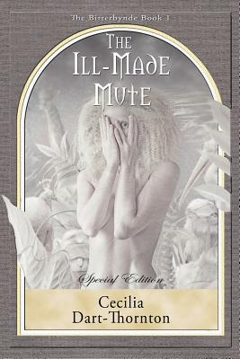 The Ill-Made Mute - Special Edition: The Bitterbynde Book #1 by Cecilia Dart-Thornton