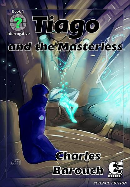Tiago and the Masterless by Charles Barouch, Ian Harac