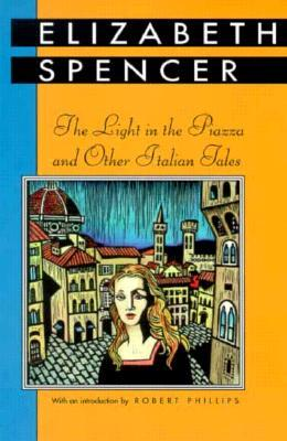 Light in the Piazza and Other Italian Tales by Robert S. Phillips, Elizabeth Spencer
