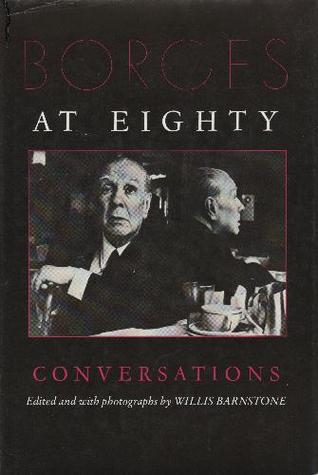 Borges at Eighty: Conversations by Willis Barnstone, Jorge Luis Borges