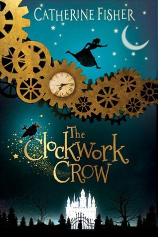 The Clockwork Crow by Deryn Edwards, Catherine Fisher