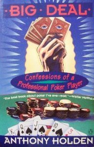 Big Deal: Confessions of a Professional Poker Player by Anthony Holden