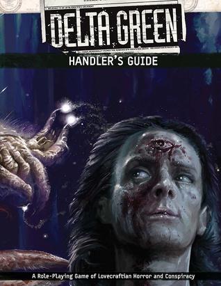 Delta Green: Handler's Guide by Dennis Detwiller, Greg Stolze, Adam Scott Glancy, Kenneth Hite, Shane Ivey