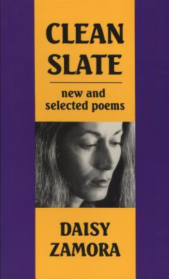 Clean Slate: New & Selected Poems by Daisy Zamora