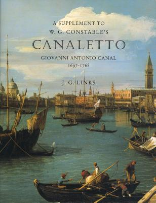 Canaletto: A Supplement to the Catalogue Raisonne by J. G. Links, W. G. Constable