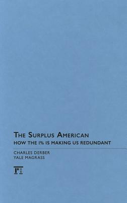 Surplus American: How the 1% Is Making Us Redundant by Yale R. Magrass, Charles Derber