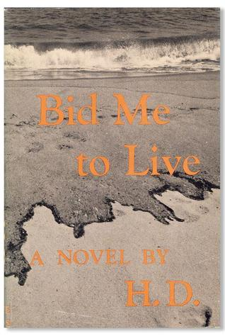 Bid Me to Live: A Madrigal by H.D.