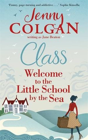 Class: Welcome to the Little School by the Sea by Jenny Colgan, Jane Beaton
