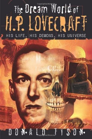 The Dream World of H. P. Lovecraft: His Life, His Demons, His Universe by Donald Tyson