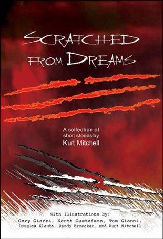 Scratched From Dreams by Kurt Mitchell, Scott Gustafson, Gary Gianni, Randy Broecker, Douglas Klauba, Thomas Gianni