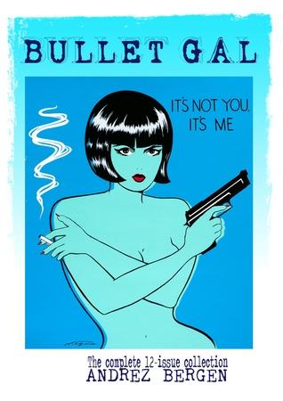 Bullet Gal: It's Not You, It's Me by Andrez Bergen