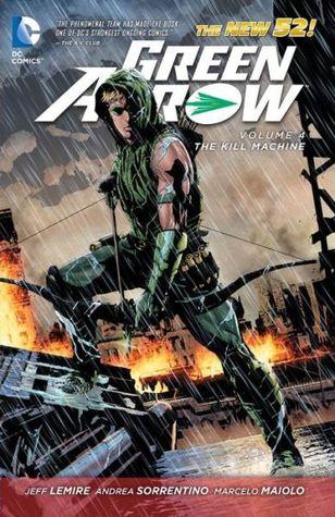 Green Arrow, Volume 4: The Kill Machine by Marcelo Maiolo, Jeff Lemire, Andrea Sorrentino