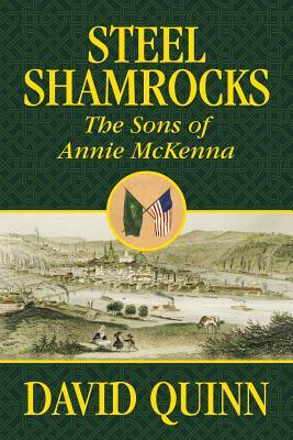Steel Shamrocks: The Sons of Annie McKenna by David Quinn