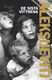 De sista vittnena: Solo för barnröst by Svetlana Alexievich, Kajsa Öberg Lindsten