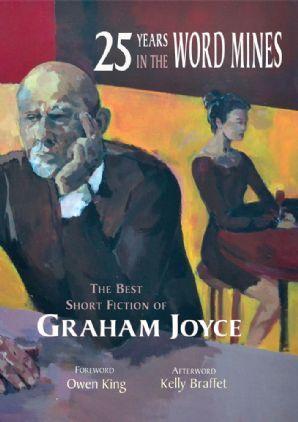 25 Years in the Word Mines: The Best Short Fiction of Graham Joyce by Owen King, Kelly Braffet, Graham Joyce