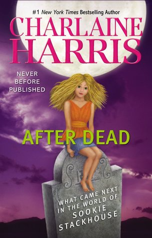 After Dead: What Came Next in the World of Sookie Stackhouse by Charlaine Harris, Lisa Desimini