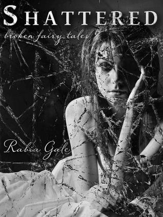 Shattered: Broken Fairy Tales by Rabia Gale