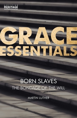 Born Slaves: The Bondage of the Will by Martin Luther