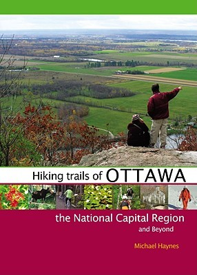 Hiking Trails of Ottawa, the National Capital Region, and Beyond by Michael Haynes