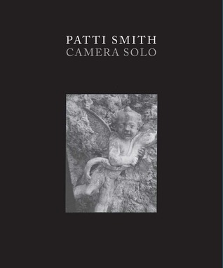 Camera Solo by Susan Lubowsky Talbott, Patti Smith, Erin Monroe