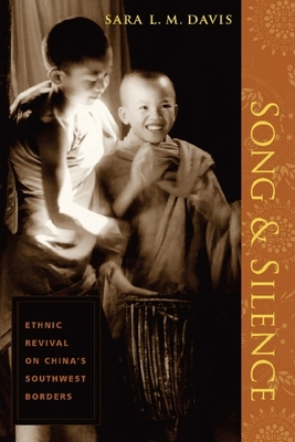 Song and Silence: Ethnic Revival on China's Southwest Borders by Sara Davis