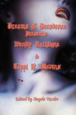 Dreams of Decadence Presents: Wendy Rathbone and Tippi N. Blevins by Wendy Rathbone, Tippi N. Blevins