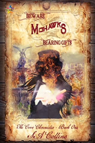 Beware Mohawks Bearing Gifts by S.A. Collins