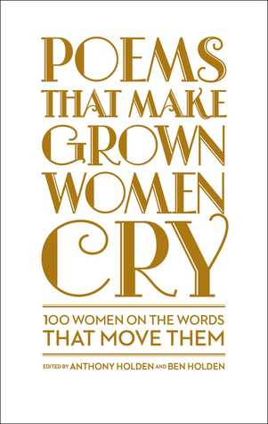 Poems That Make Grown Women Cry by Anthony Holden, Ben Holden