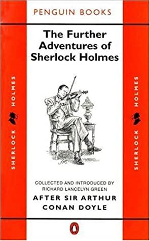 The Further Adventures of Sherlock Holmes: After Sir Arthur Conan Doyle (Classic Crime) by W.R. Duncan Macmillan, Stuart Palmer, F.P. Cillié, Richard Lancelyn Green, Vincent Starrett, Julian Symons, Adrian Conan Doyle, Ronald Knox, S.C. Roberts, D.O. Smith, Arthur Whitaker
