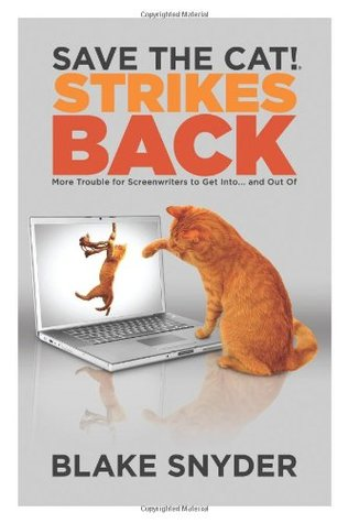 Save the Cat!® Strikes Back: More Trouble for Screenwriters to Get Into … and Out Of by Blake Snyder