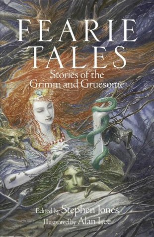 Fearie Tales: Stories of the Grimm and Gruesome by Garth Nix, Stephen Jones, Robert Shearman, Ramsey Campbell, Christopher Fowler, Tanith Lee, Alan Lee, Neil Gaiman, Michael Marshall Smith, Markus Heitz