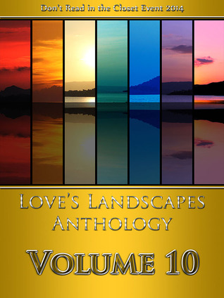 Love's Landscapes Anthology Volume 10 by Kyle Adams, M.C. Houle, Rick Bettencourt, Cari Z., Jambrea Jo Jones, Suki Fleet, Naaju Rorrete, M.E. Sanford, Eileen Griffin, Nicole Forcine, Rawiya, Lane Swift, Gabbo De La Parra