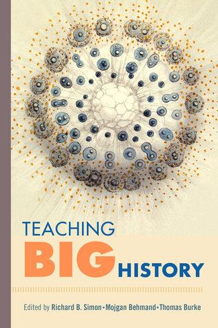 Teaching Big History by Thomas Burke, Mojgan Behmand, Richard B. Simon