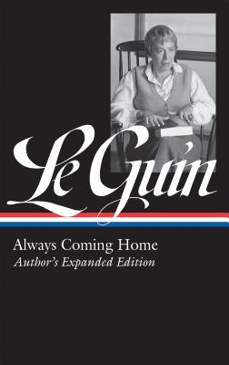 Always Coming Home: Author's Expanded Edition by Ursula K. Le Guin, Brian Attebery