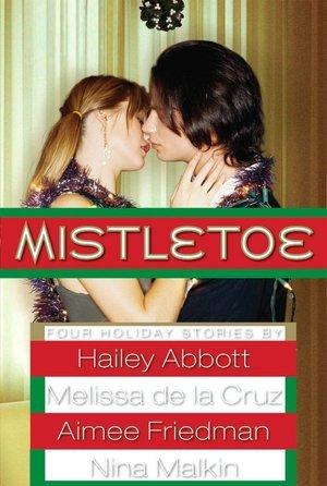 Mistletoe by Aimee Friedman, Nina Malkin, Melissa de la Cruz, Hailey Abbott