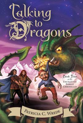 Talking to Dragons, Volume 4: The Enchanted Forest Chronicles, Book Four by Patricia C. Wrede
