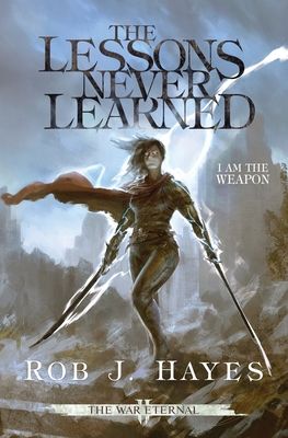 The Lessons Never Learned by Rob J. Hayes