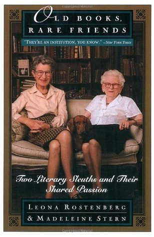 Old Books, Rare Friends: Two Literary Sleuths and Their Shared Passion by Madeleine B. Stern, Leona Rostenberg