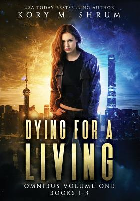 Dying for a Living Omnibus Volume 1: Dying for a Living Books 1-3 by Kory M. Shrum