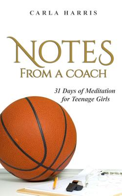 Notes From A Coach: 31 Days of Meditation for Teenage Girls by Carla Harris