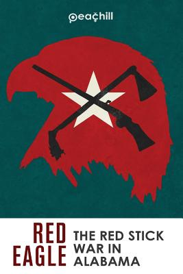 Red Eagle: The Red Stick War of Alabama by Jens Cromer, Jeff Hortman, Andrew Knighton