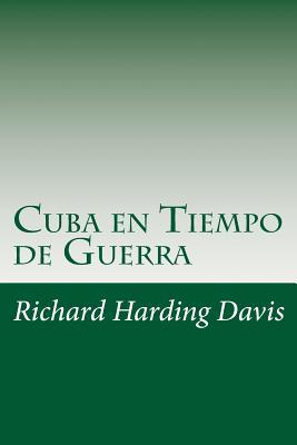 Cuba en Tiempo de Guerra by Richard Harding Davis