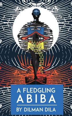 A Fledgling Abiba by Dilman Dila