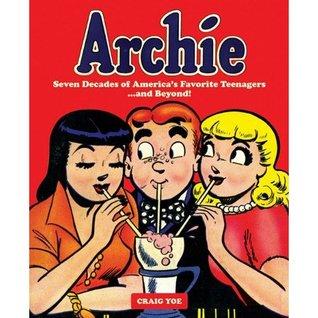 Archie: Seven Decades of America's Favorite Teenagers... and Beyond! by Bob Bolling, Craig Yoe, Sam Schwartz, Dan DeCarlo, Bob Montana