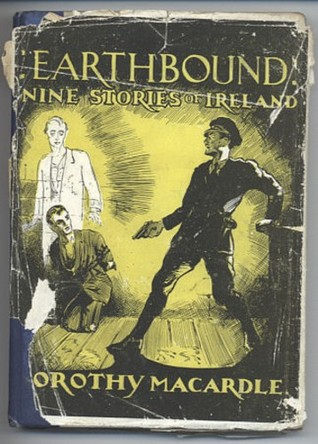 Earthbound Nine Stories of Ireland by Dorothy Macardle